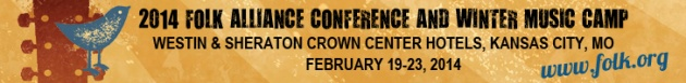 Click Here for more information on the 2014 Folk Alliance International Conference