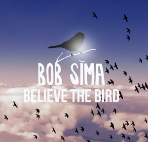 Bob Sima - Believe The Bird