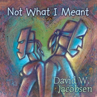 David W. Jacobsen - Not What I Meant