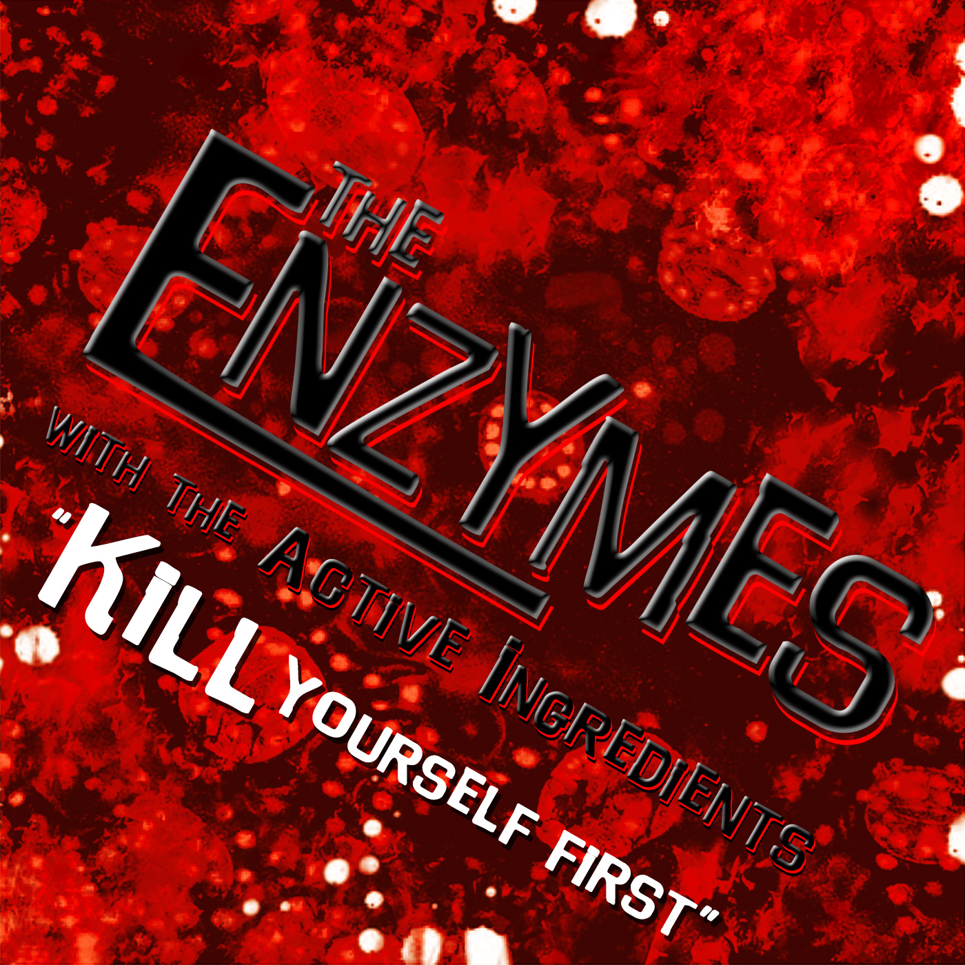 The Enzymes with The Active Ingredients - Kill Yourself First