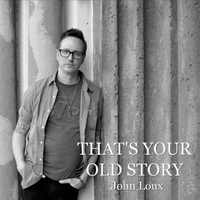John Loux - She Is the Storm / That's Your Old Story / Nobody Cries Here Alone (singles)