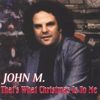 John M - That's What Christmas Is to Me