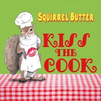 Squirrel Butter - Kiss The Cook