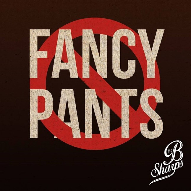 The B Sharps - No Fancy Pants