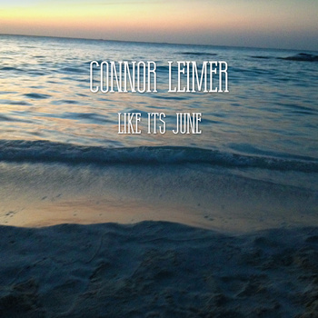 Connor Leimer - Like It's June