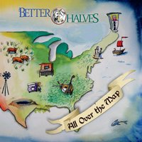 The Better Halves - All Over the Map