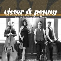Victor & Penny and Their Loose Change Orchestra - Live at the Living Room Theatre