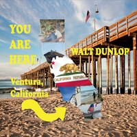 Walt Dunlop - You Are Here - Ventura, California