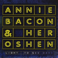 Annie Bacon & Her Oshen - Light to See Dark