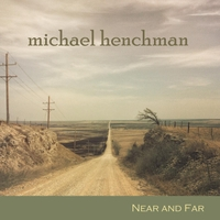 Michael Henchman - Near and Far