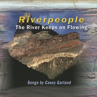 Casey Garland and Riverpeople - The River Keeps on Flowing