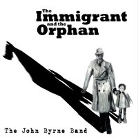 John Byrne Band - The Immigrant and the Orphan
