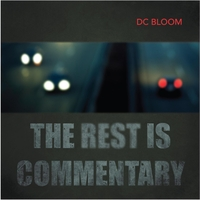 DC Bloom - The Rest Is Commentary