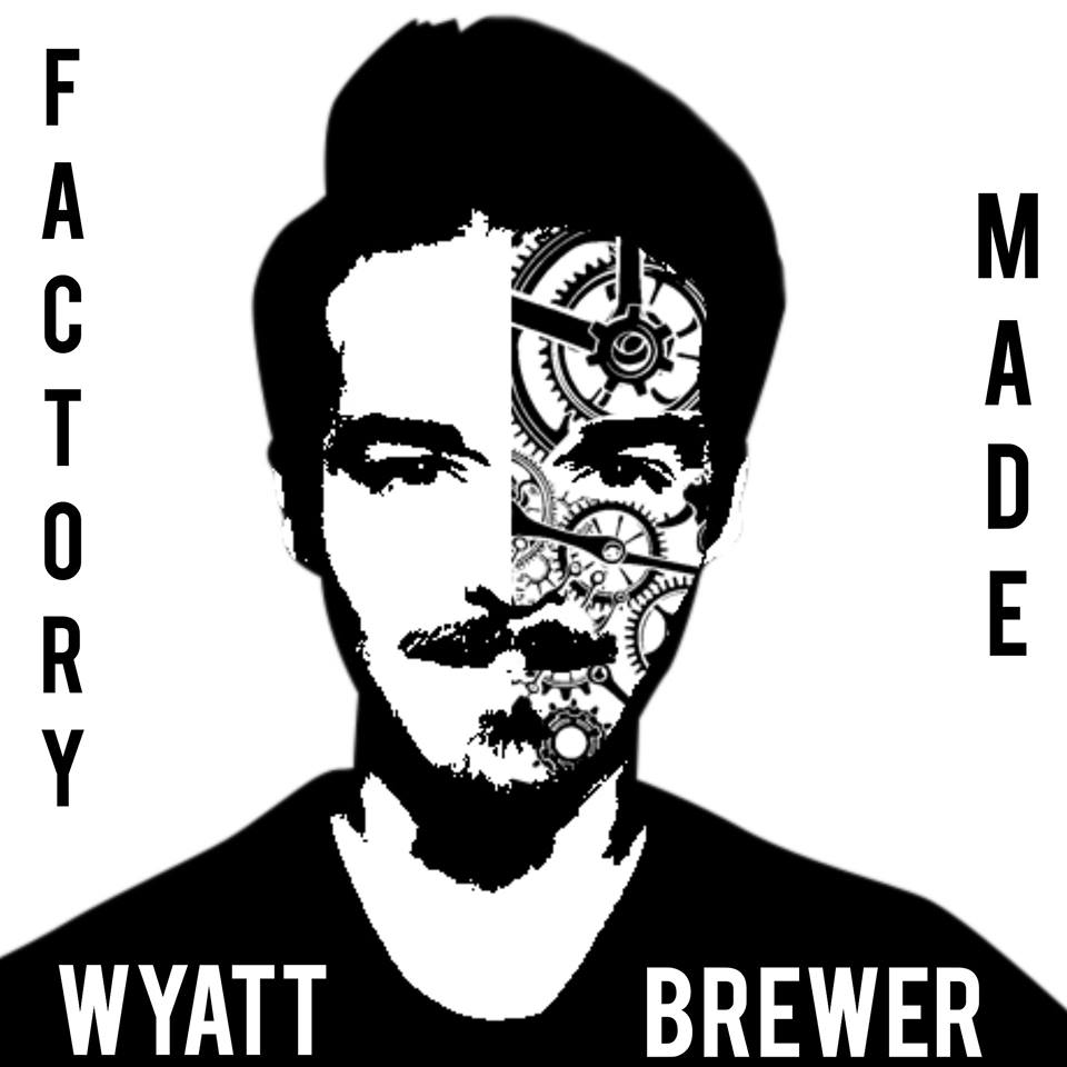 Wyatt Brewer - Factory Made