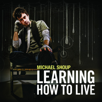Michael Shoup: Learning How To Live