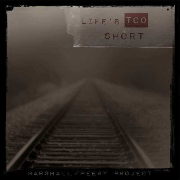 Marshall/Peery Project: Life's Too Short