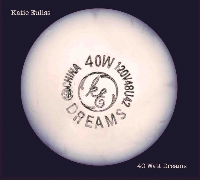 Katie Euliss: 40 Watt Dreams