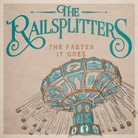 The Railsplitters - The Faster it Goes