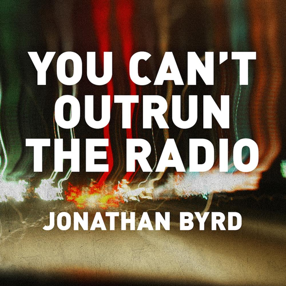 Jonathan Byrd - You Can't Outrun the Radio