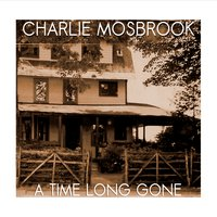 Charlie Mosbrook - A Time Long Gone