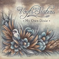 The Vogts Sisters - My Own Dixie