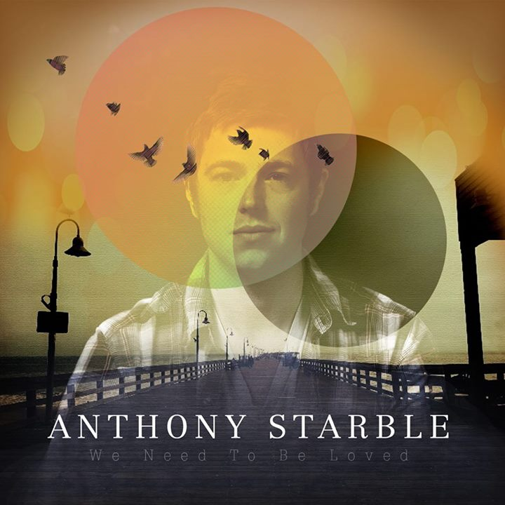 Anthony Starble - We Need to Be Loved