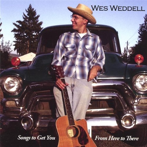 Wes Weddell - Songs to Get You from Here to There