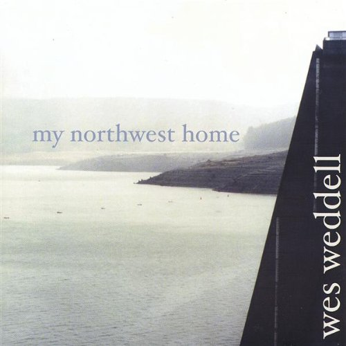 Wes Weddell - My Northwest Home