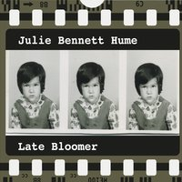 Julie Bennett Hume - Late Bloomer