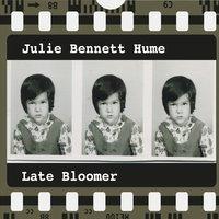 Julie Bennett Hume - Late Bloomer