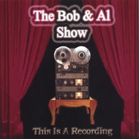 The Bob and Al Show - This is a Recording