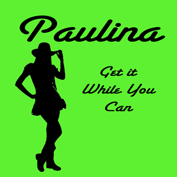 Paulina - Get It While You Can