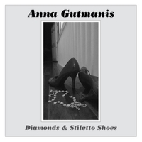 Anna Gutmanis - Diamonds & Stiletto Shoes (single)