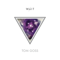 Tom Goss - Wait