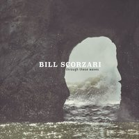 Bill Scorzari - Through These Waves