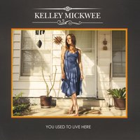 Kelley Mickwee - You Used to Live Here
