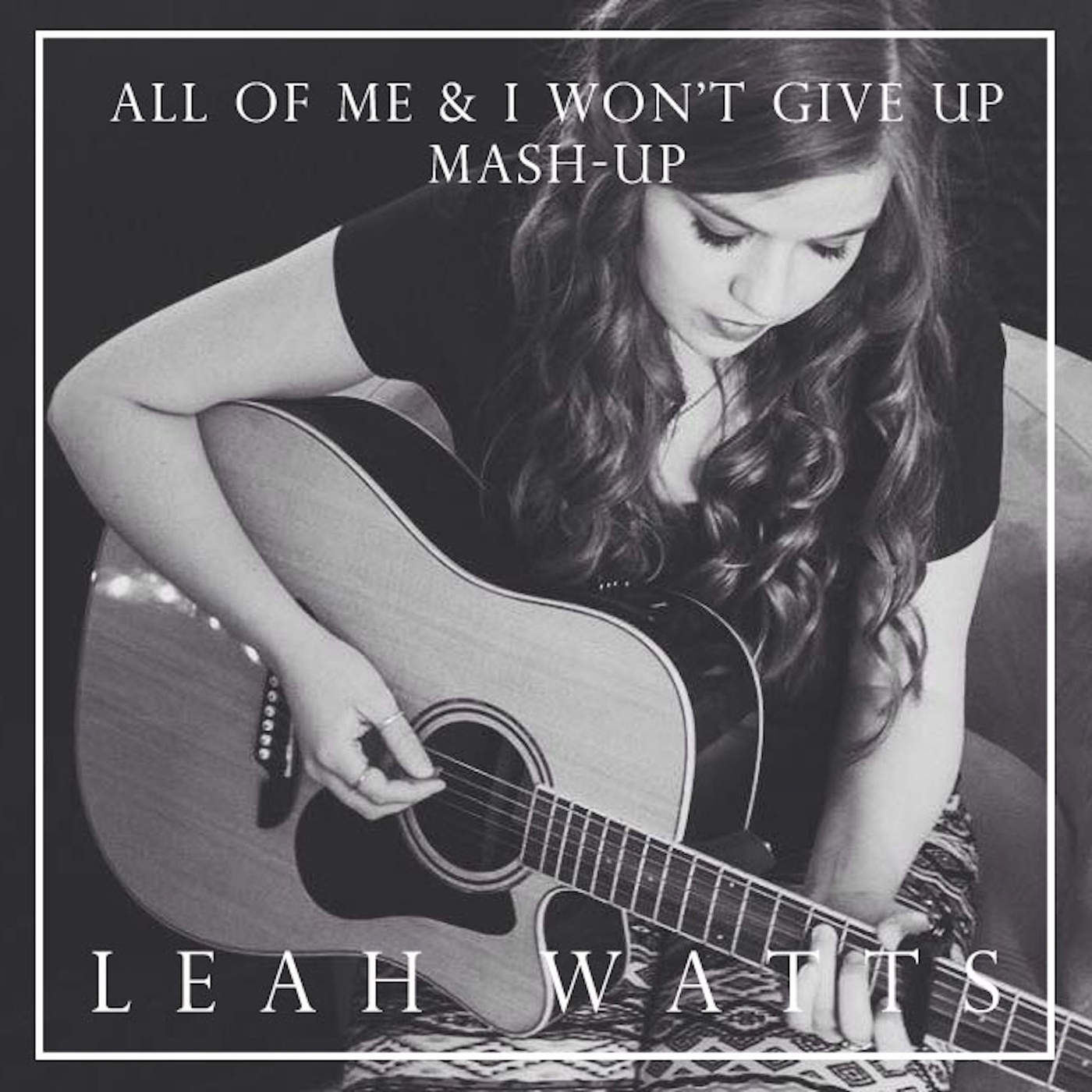 Leah Watts - All Of Me and I Won't Give Up