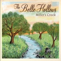 The Belle Hollows - Miller's Creek