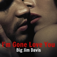 Big Jim Davis - I'm Gone Love You