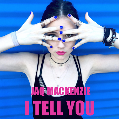 Jaq Mackenzie - I Tell You (single)