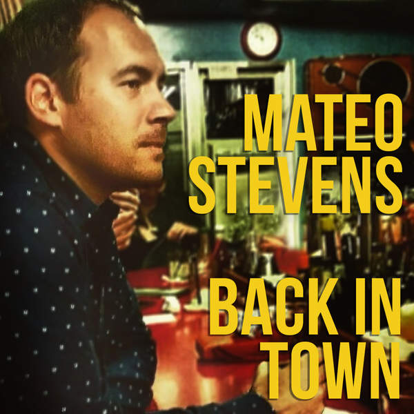 Mateo Stevens - Back In Town