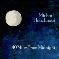 Michael Henchman - 40 Miles From Midnight