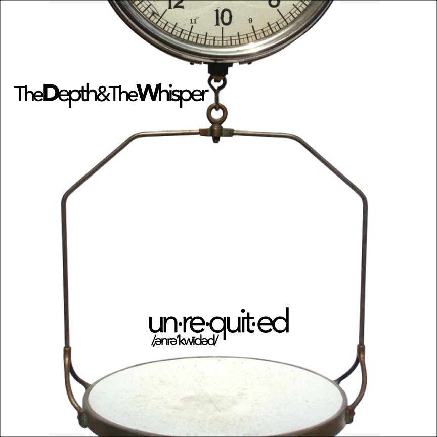 The Depth and the Whisper - Unrequited