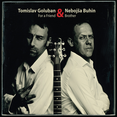 Tomislav Goluban and Nebojsa Buhin - For A Friend and Brother